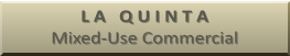 L A   Q U I N T A Mixed-Use Commercial
